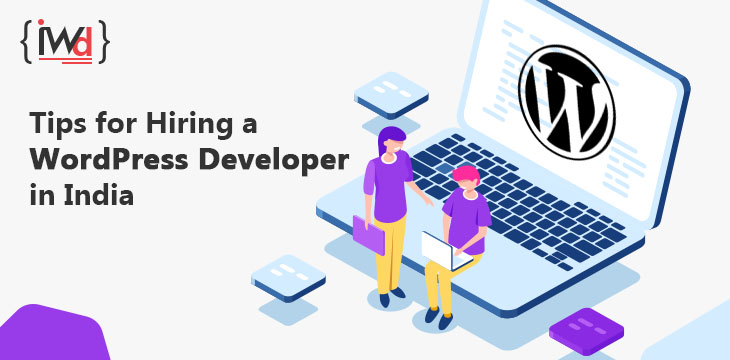 Tips for Hiring a WordPress Developer in India