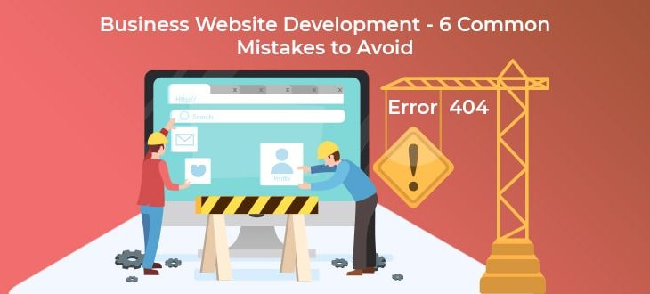 Business Website Development – 6 Common Mistakes to Avoid