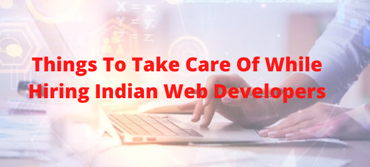 Things To Take Care Of While Hiring Indian Web Developers