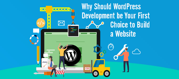 Why Should WordPress Development be Your First Choice to Build a Website?