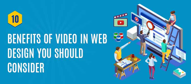 10 Benefits of Video in Web Design You Should Consider